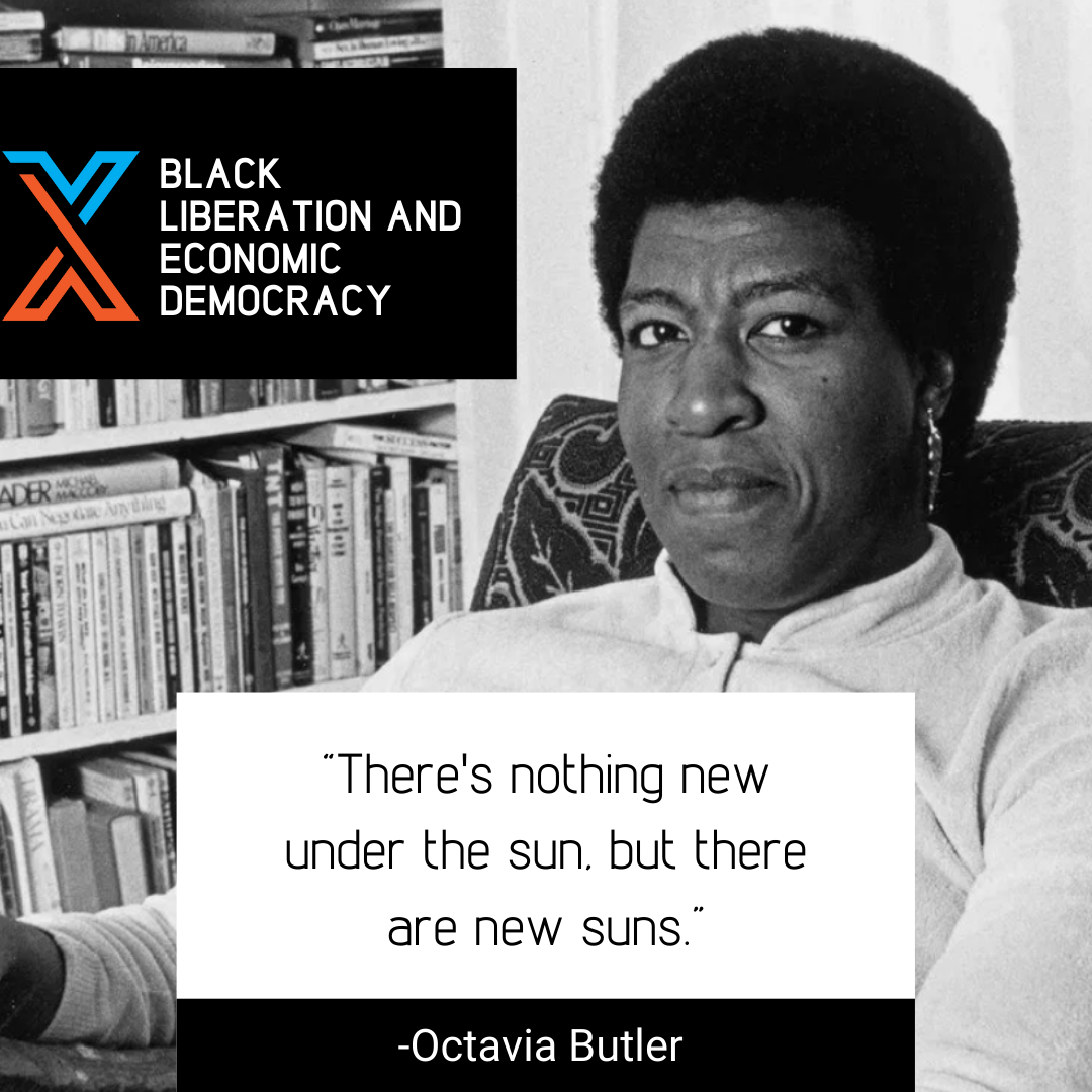 There's nothing new under the sun, but there are new suns. Octavia Butler