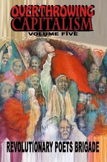 Cover of Overthrowing Capitalism Volume Five by the Revolutionary Poets Brigade